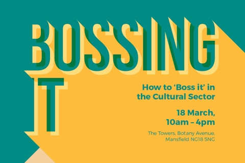 Bossing It – How to 'Boss It' in the Cultural Sector – Mansfield - 18 March 10am – 4pm