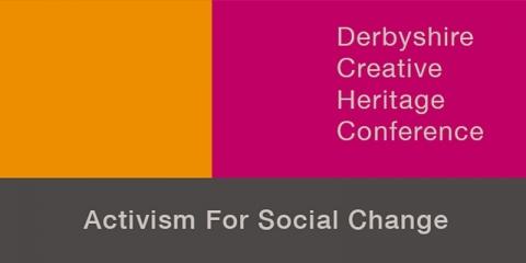 Derbyshire Creative Heritage Conference: Activism for Social Change